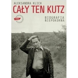 Cały ten Kutz Biografia niepokorna Klich
