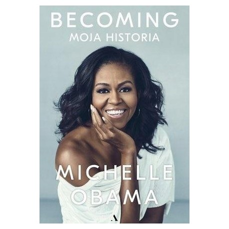 Becoming. Moja historia Michelle Obama