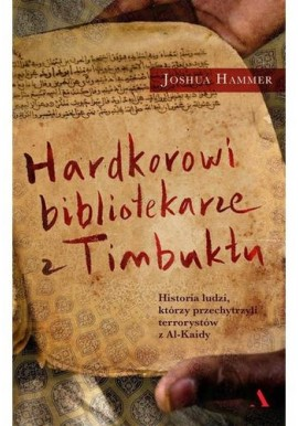 Hardkorowi bibliotekarze z Timbuktu Joshua Hammer