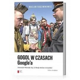 Gogol w czasach Google'a Wacław Radziwinowicz