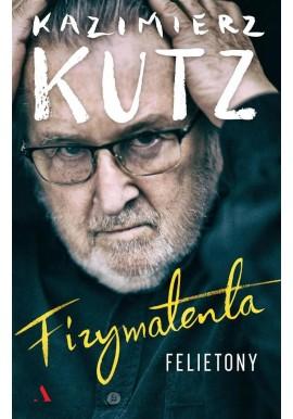 Fizymatenta Felietony z lat 2004-2016 Kutz