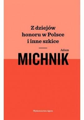 Z dziejów honoru w Polsce i inne szkice Michnik