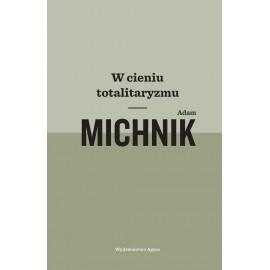 W cieniu totalitaryzmu Adam Michnik