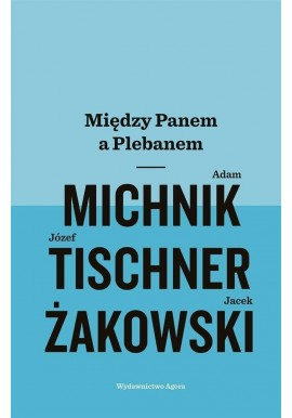 Między Panem a Plebanem Michnik Żakowski Tischner
