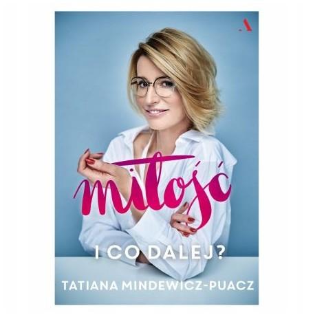 Miłość I co dalej Tatiana Mindewicz-Puacz