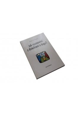 Albert Biesinger Jak rozmawiać z dzieckiem o Bogu?
