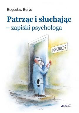 Borys Patrząc i słuchając - zapiski psychologa