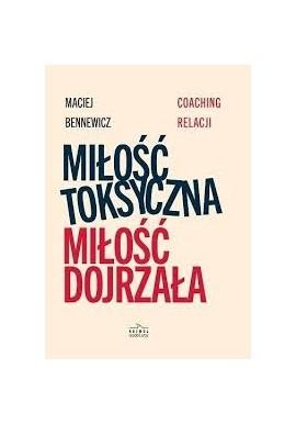 Miłość toksyczna miłość dojrzała Maciej Bennewicz