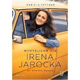 Wymyśliłam cię Irena Jarocka Mariola Pryzwan