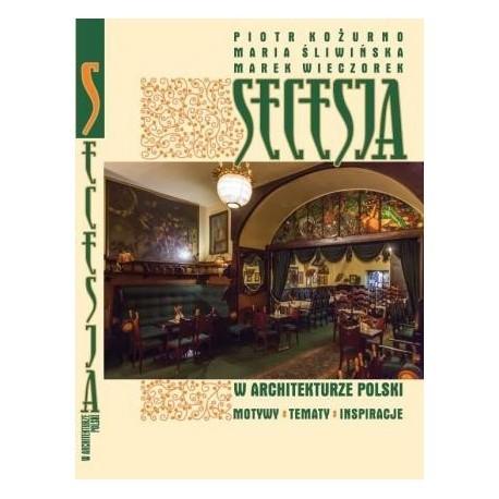 Secesja w architekturze Polski motywy tematy inpiracje Kożurno Śliwińska Wieczorek