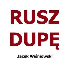 Jacek Wiśniowski Rusz dupę