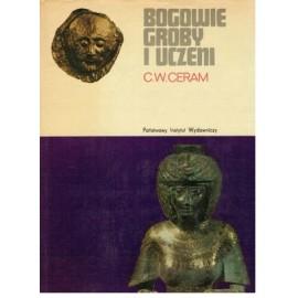 Bogowie groby i uczeni Powieść o archeologii C.W. Ceram