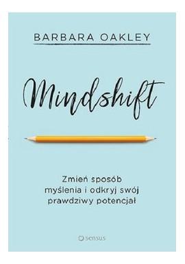 Mindshift Zmień sposób myslenia i odkryj swój prawdziwy potencjał Barbara Oakley