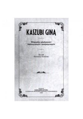 Kaszubi giną (reprint) Wiązanka wiadomości historycznych i statystycznych Konstanty Kościński