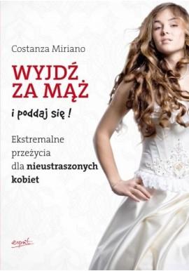 Wyjdź za mąż i poddaj się! Ekstremalne przeżycia dla nieustraszonych kobiet Costanza Miriano