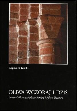 Oliwa wczoraj i dziś Przewodnik po zabytkach katedry i byłego klasztoru Zygmunt Iwicki