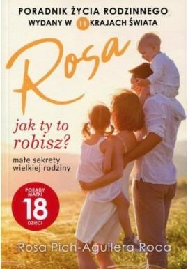 Jak ty to robisz? Małe sekrety wielkiej rodziny Porady matki 18 dzieci Rosa Pich-Aguilera Roca