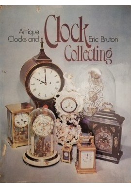 Antique Clocks and Clock Collecting Eric Bruton FBHI