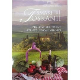 Smaki Toskanii Przepisy kulinarne pełne słońca i miłości Aleksandra Seghi