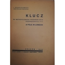 Klucz do metodycznego przerabiania podręcznika p.t.: A Pole in London J. Stanisławski