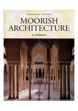 Moorish Architecture in Andalusia Marianne Barrucand, Achim Bednorz
