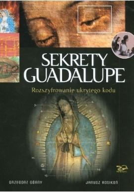 Sekrety Guadalupe. Rozszyfrowanie ukrytego kodu Praca zbiorowa
