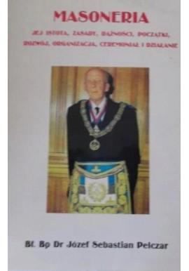 Masoneria Jej istota, zasady, dążności, początki, rozwój, organizacja, ceremoniał i działanie Bł. Bp Dr Józef Sebastian Pelczar