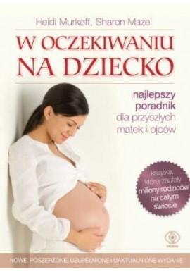 W oczekiwaniu na dziecko Najlepszy poradnik dla przyszłych matek i ojców Heidi Murkoff, Sharon Mazel