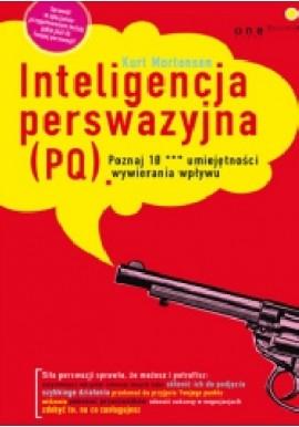 Inteligencja perswazyjna (PQ) Poznaj 10*** umiejętności wywierania wpływu Kurt Mortensen