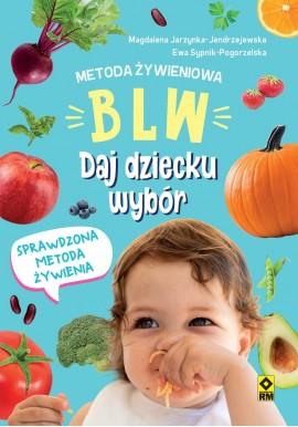 Metoda żywieniowa BLW Daj dziecku wybór Magdalena Jarzynka-Jendrzejewska, Ewa Sypnik-Pogorzelska