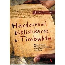 Hardcorowi bibliotekarze z Timbuktu Joshua Hammer