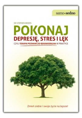 Pokonaj depresję, stres i lęk czyli terapia poznawczo-behawioralna w praktyce Dr Stephen Briers