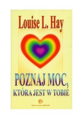 Poznaj moc, która jest w tobie Louise L. Hay