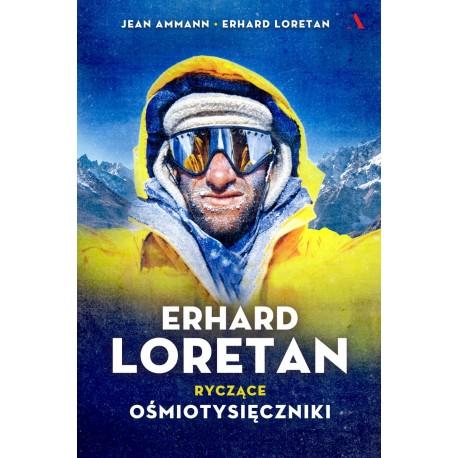 Erhard Loretan Ryczące ośmiotysięczniki Jean Ammann Erhard Loretan