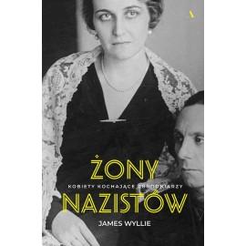 Żony nazistów. Kobiety kochające zbrodniarzy James Wyllie