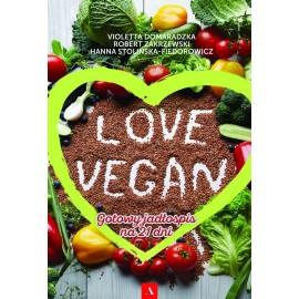 Love vegan Gotowy jadłospis na 21 dni Hanna Stolińska-Fiedorowicz, Robert Zakrzewski, Violetta Domaradzka