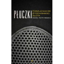Płuczki W poszukiwaniu żydowskiego złota Paweł P. Reszka