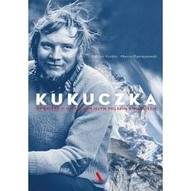 Kukuczka: opowieść o najsłynniejszym polskim himalaiście Dariusz Kortko, Marcin Pietraszewski