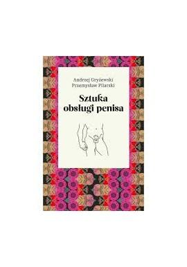 Sztuka obsługi penisa Andrzej Gryżewski, Przemysław Pilarski