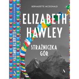 Elizabeth Hawley Strażniczka gór Bernadette McDonald