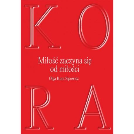 Miłość zaczyna się od miłości Olga Kora Sipowicz