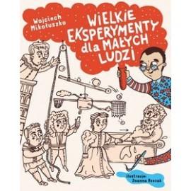 Wielkie eksperymenty dla małych ludzi Wojciech Mikołuszko, Joanna Rzezak