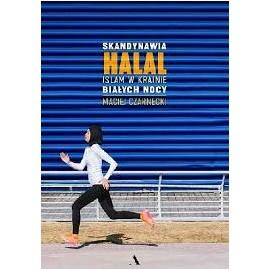 Skandynawia HALAL. Islam w krainie białych nocy Maciej Czarnecki