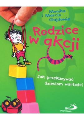 Rodzice w akcji Jak przekazywać dzieciom wartości Monika i Marcin Gajdowie