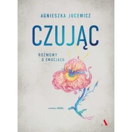 Czując Rozmowy o uczuciach Agnieszka Jucewicz, Arobal