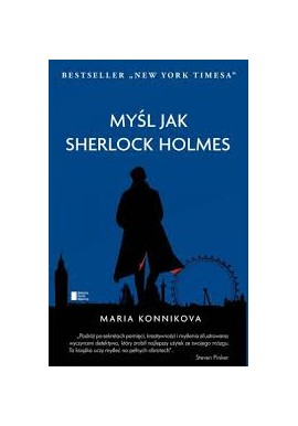 Myśl jak Sherlock Holmes Maria Konnikova