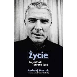 Życie to jednak strata jest Andrzej Stasiuk, Dorota Wodecka