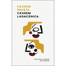 Czasem święta, czasem ladacznica Jacek Masłowski, Joanna Drosio-Czaplińsk
