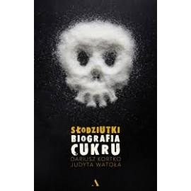 Słodziutki Biografia cukru Dariusz Kortko, Judyta Watoła