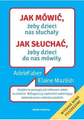 JAK MÓWIĆ ŻEBY DZIECI NAS SŁUCHAŁY JAK SŁUCHAĆ ŻEBY DZIECI DO NAS MÓWIŁY Adele Faber, Elaine Mazlish